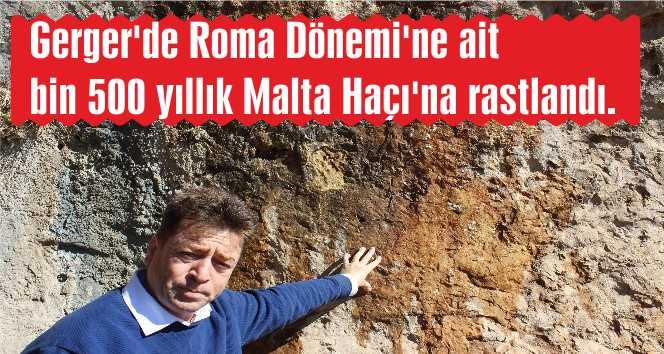 Gerger'de Roma Dönemi'ne ait bin 500 yıllık Malta Haçı'na rastlandı.