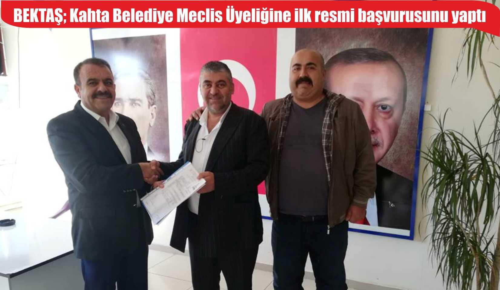 BEKTAŞ; Kahta Belediye Meclis Üyeliğine ilk resmi başvurusunu yaptı