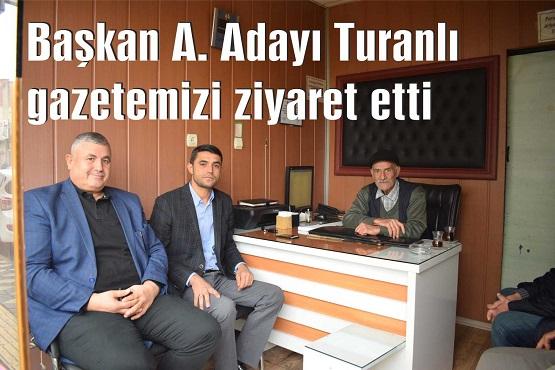 Başkan A. Adayı Turanlı gazetemizi ziyaret etti