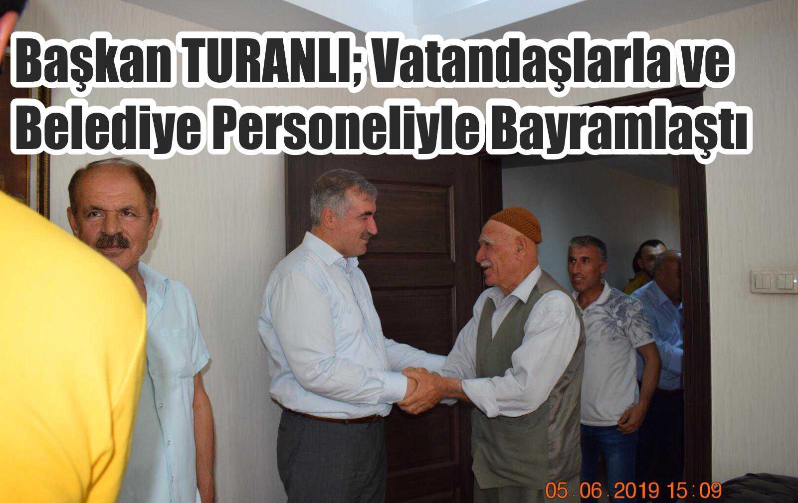 Başkan TURANLI; Vatandaşlarla ve Belediye Personeliyle Bayramlaştı